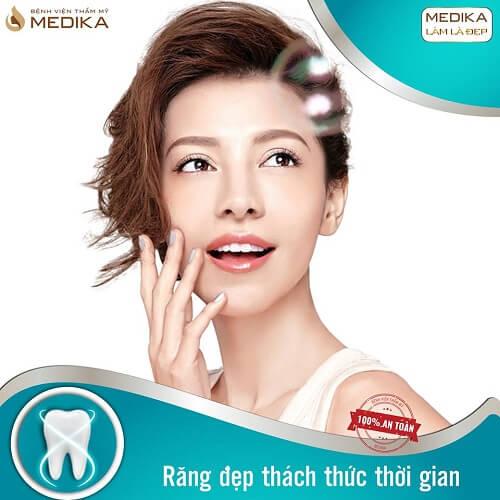 Bọc răng sứ thẩm mỹ răng đẹp thách thức thời gian Nha Khoa MEDIKA